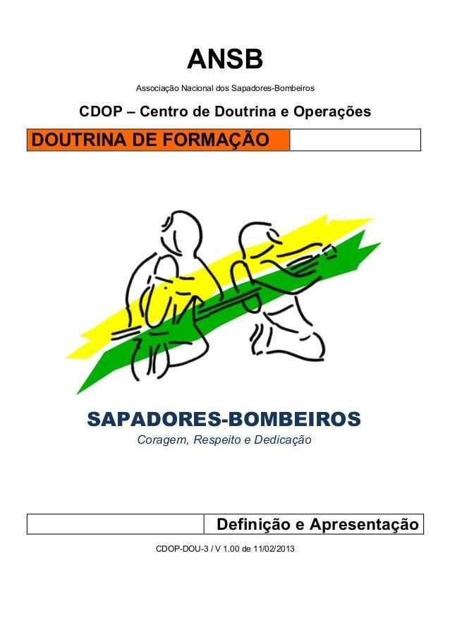 ANSBAssociação Nacional dos Sapadores-BombeirosCDOP – Centro de Doutrina e OperaçõesDOUTRINA DE FORMAÇÃO!!!!!!SAPADORES-BO...