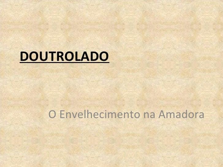 DOUTROLADO <ul><li>O Envelhecimento na Amadora </li></ul>