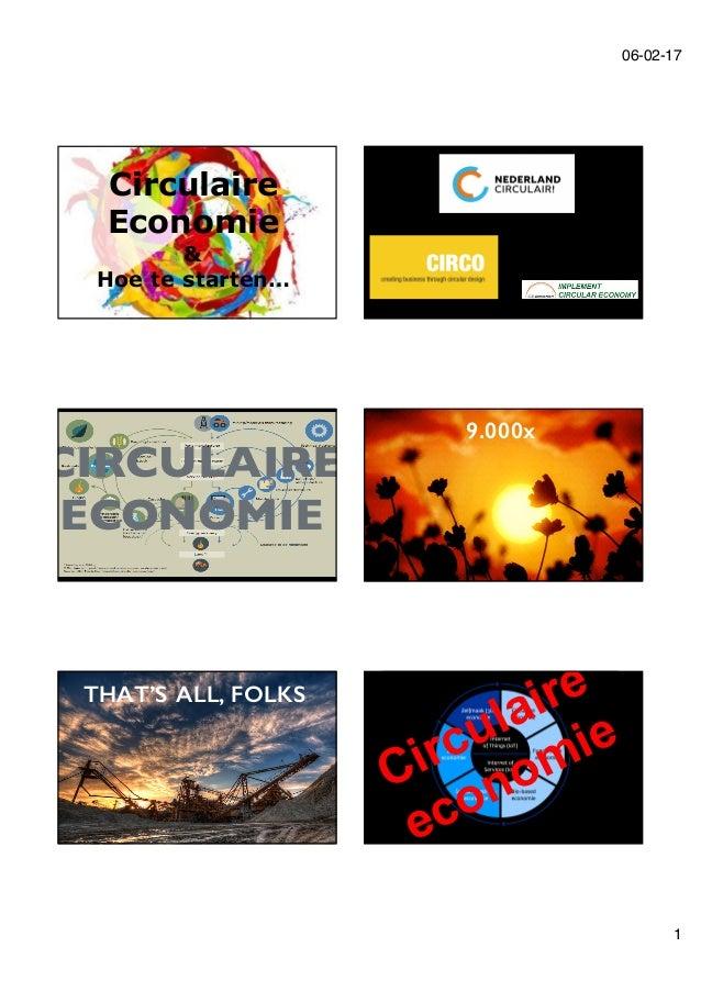 06-02-17 1 Circulaire Economie & Hoe te starten… Ellen MacArthur Foundation / McKinsey, 2012 CIRCULAIRE ECONOMIE 9.000x TH...