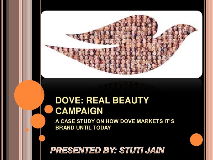 DOVE: REAL BEAUTYCAMPAIGNA CASE STUDY ON HOW DOVE MARKETS IT'SBRAND UNTIL TODAY