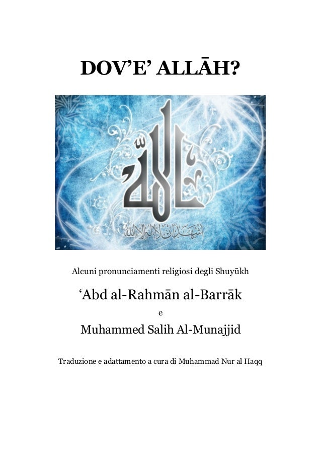 DOV'E' ALLĀH?Alcuni pronunciamenti religiosi degli Shuyūkh'Abd al-Rahmān al-BarrākeMuhammed Salih Al-MunajjidTraduzione e ...