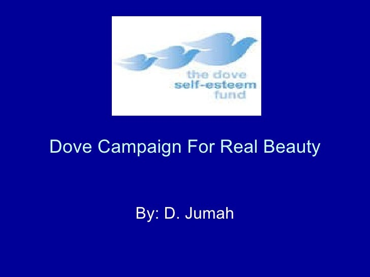 dove campaign for real beauty 2 about the study the real truth about beauty study was commissioned by dove, one of unilever's largest beauty brands, to further the global understanding of women, beauty and well-being – and the.