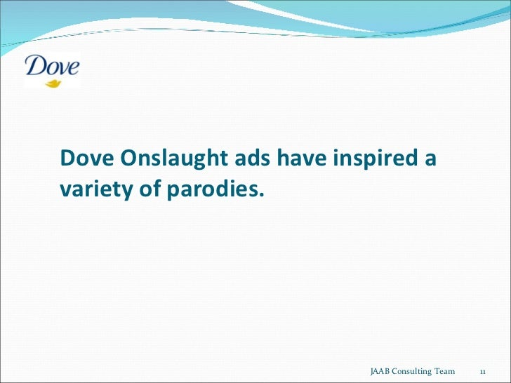 Dove Onslaught ads have inspired a variety of parodies.  JAAB Consulting Team