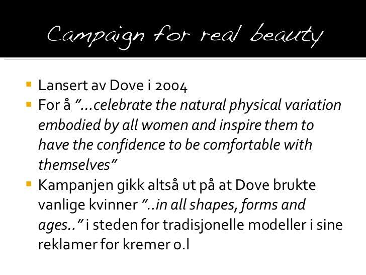 """<ul><li>Lansert av Dove i 2004 </li></ul><ul><li>For å  """"…celebrate the natural physical variation embodied by all women a..."""