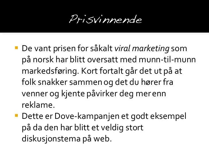 <ul><li>De vant prisen for såkalt  viral marketing  som på norsk har blitt oversatt med munn-til-munn markedsføring. Kort ...