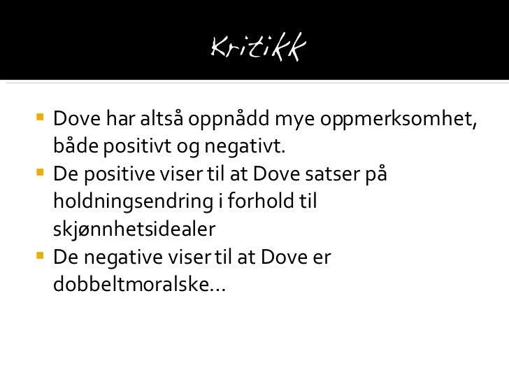 <ul><li>Dove har altså oppnådd mye oppmerksomhet, både positivt og negativt. </li></ul><ul><li>De positive viser til at Do...