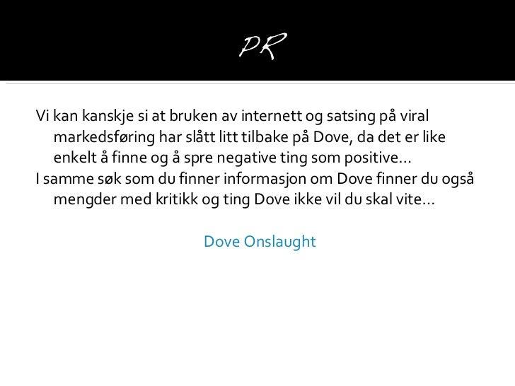 <ul><li>Vi kan kanskje si at bruken av internett og satsing på viral markedsføring har slått litt tilbake på Dove, da det ...