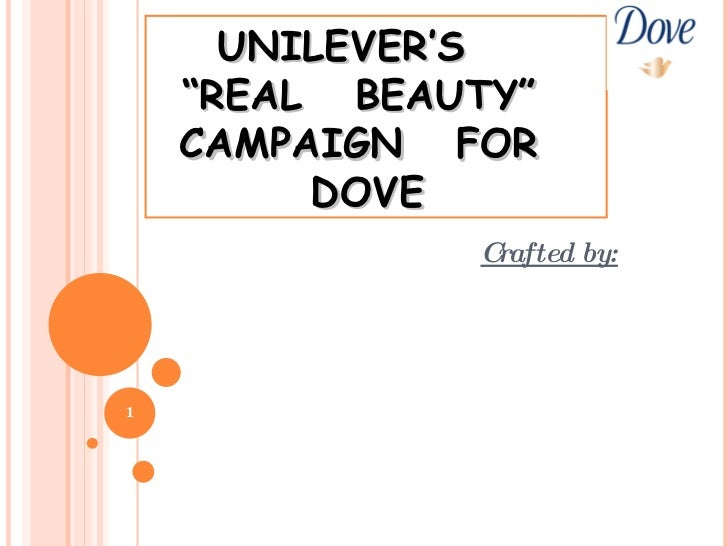 "UNILEVER'S  ""REAL  BEAUTY""  CAMPAIGN  FOR  DOVE  Crafted by:"
