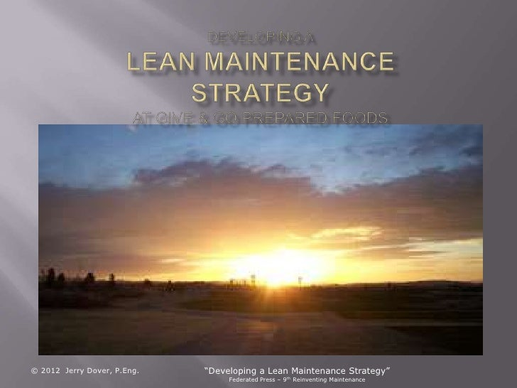 "© 2012 Jerry Dover, P.Eng.   ""Developing a Lean Maintenance Strategy""                                  Federated Press – 9..."