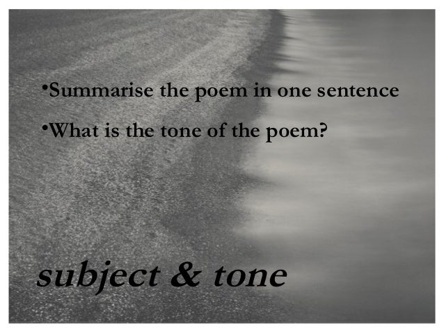 •Summarise the poem in one sentence•What is the tone of the poem?subject & tone