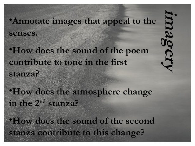 imagery•Annotate images that appeal to thesenses.•How does the sound of the poemcontribute to tone in the firststanza?•How...