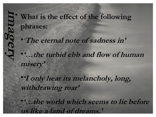 imagery      What is the effect of the following      phrases:      •'The eternal note of sadness in'      •'…the turbid e...