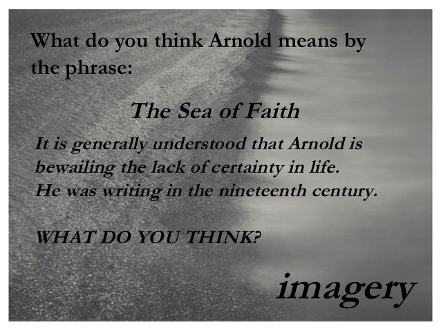 What do you think Arnold means bythe phrase:           The Sea of FaithIt is generally understood that Arnold isbewailing ...