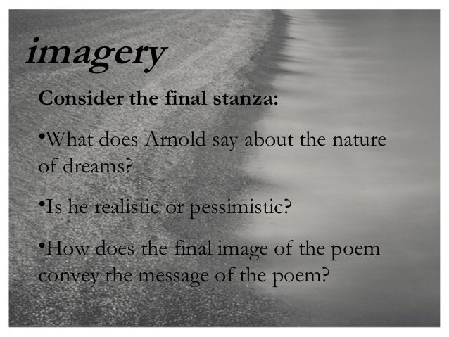 imageryConsider the final stanza:•What does Arnold say about the natureof dreams?•Is he realistic or pessimistic?•How does...