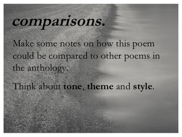 comparisons.Make some notes on how this poemcould be compared to other poems inthe anthology.Think about tone, theme and s...