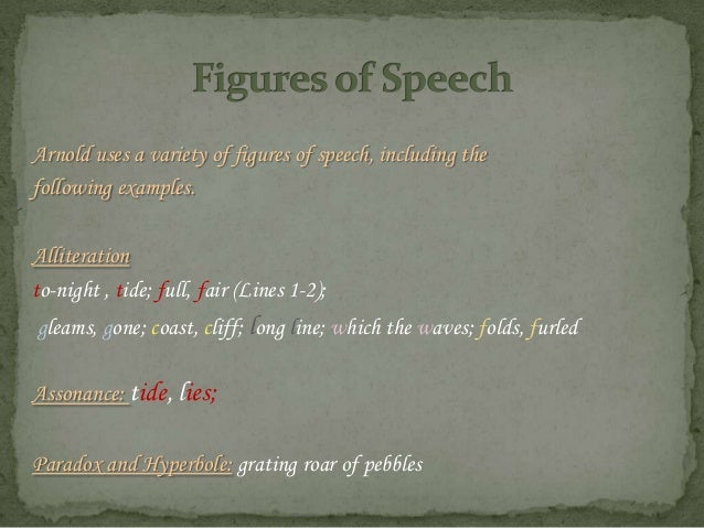 Arnold uses a variety of figures of speech, including thefollowing examples.Alliterationto-night , tide; full, fair (Lines...