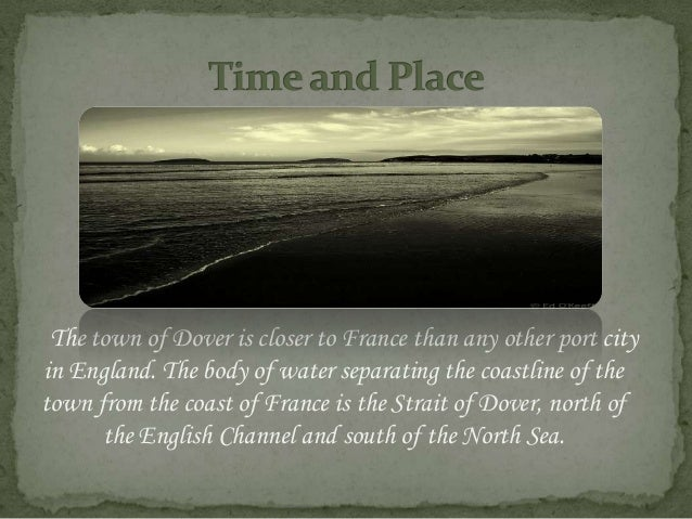 The town of Dover is closer to France than any other port cityin England. The body of water separating the coastline of th...
