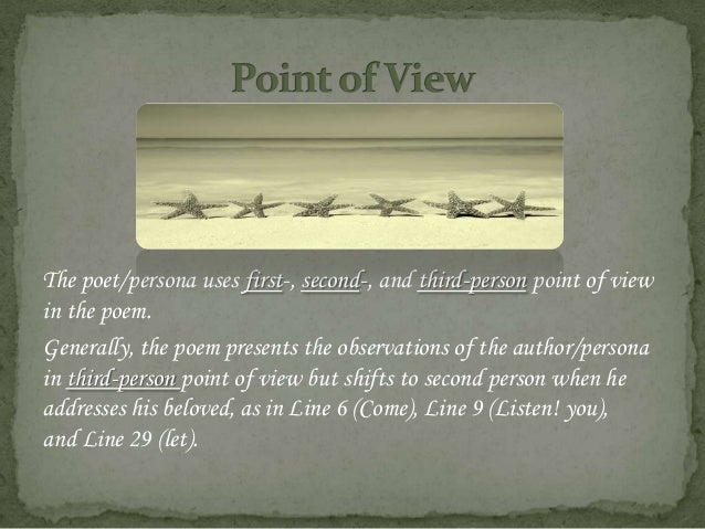 The poet/persona uses first-, second-, and third-person point of viewin the poem.Generally, the poem presents the observat...