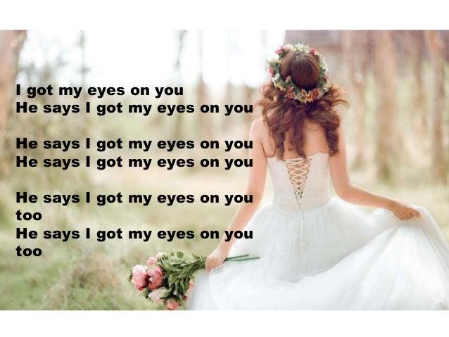 I got my eyes on you He says I got my eyes on you He says I got my eyes on you He says I got my eyes on you He says I got ...