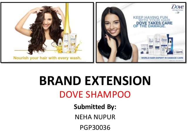 BRAND EXTENSION DOVE SHAMPOO Submitted By: NEHA NUPUR PGP30036