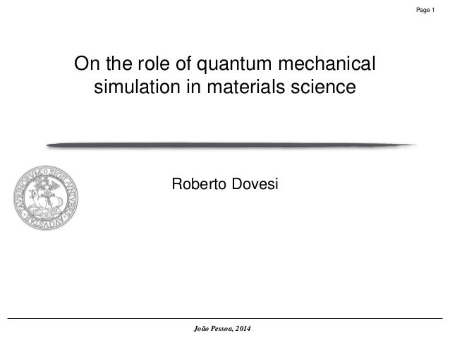Page 1  João Pessoa, 2014  Roberto DovesiOn the role of quantum mechanical simulation in materials science