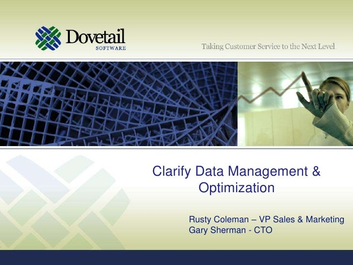 Clarify Data Management & Optimization<br />Rusty Coleman – VP Sales & Marketing<br />Gary Sherman - CTO<br />