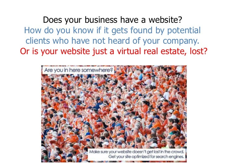 Does your business have a website?How do you know if it gets found by potential clients who have not heard of your company...