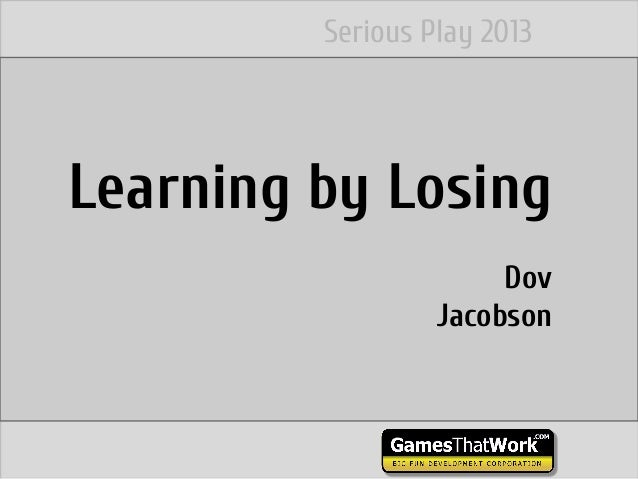 Learning by Losing Dov Jacobson Serious Play 2013