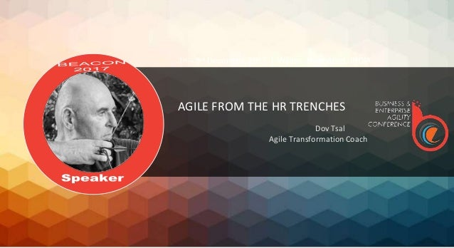 AGILE​ ​FROM​ ​THE​ ​HR​ ​TRENCHES Dov Tsal Agile Transformation Coach 1st – 3rd December, 2017 | Westin, Hyderabad, INDIA
