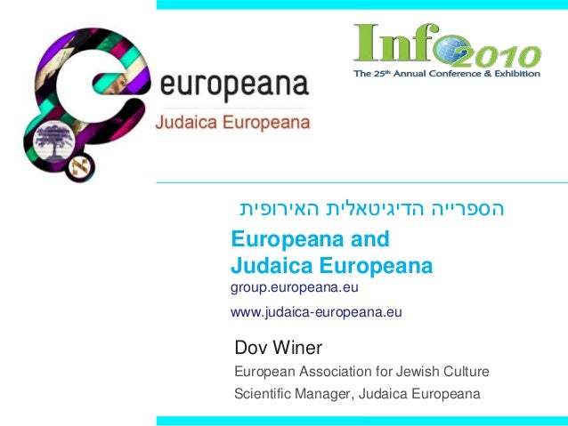Europeana and Judaica Europeana group.europeana.eu www.judaica-europeana.eu Dov Winer European Association for Jewish Cult...