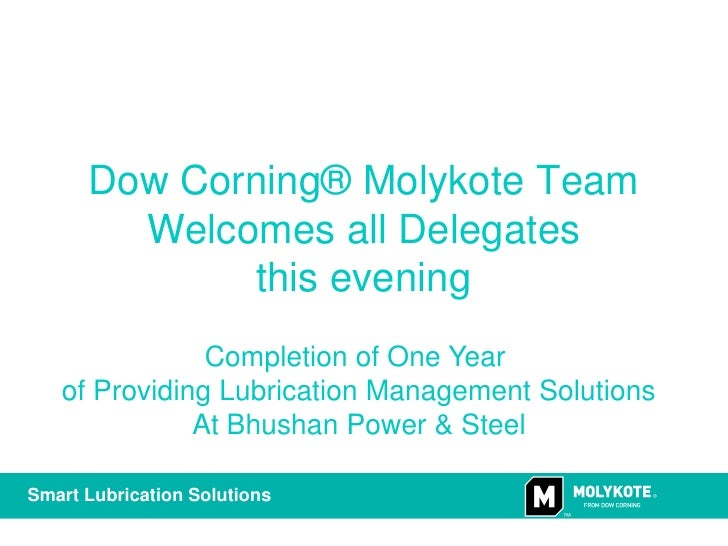 Dow Corning® Molykote Team         Welcomes all Delegates              this evening                Completion of One Year ...