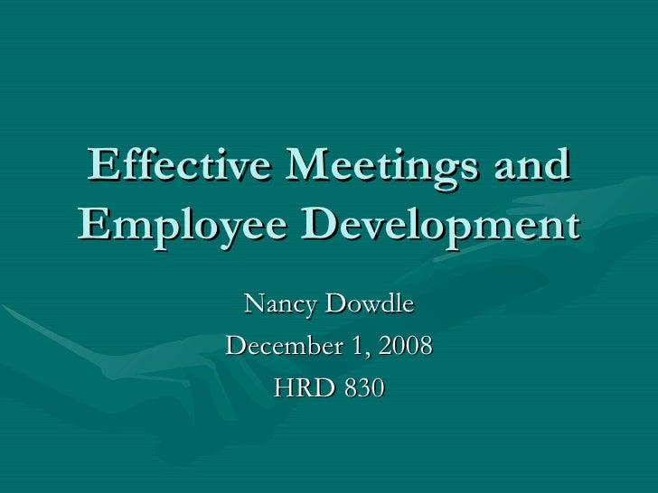Effective Meetings and Employee Development Nancy Dowdle December 1, 2008 HRD 830