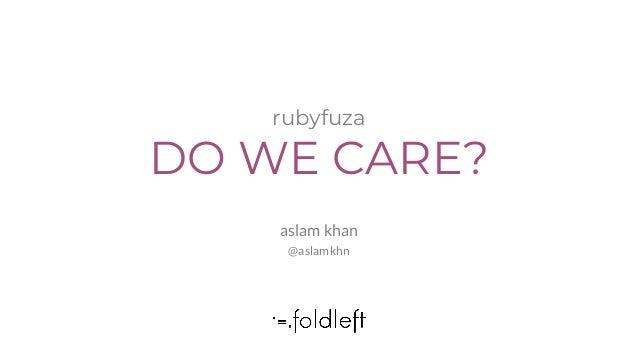 aslam khan @aslamkhn rubyfuza DO WE CARE?