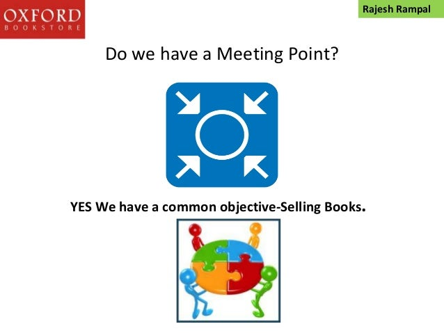 Do we have a Meeting Point? YES We have a common objective-Selling Books. Rajesh Rampal