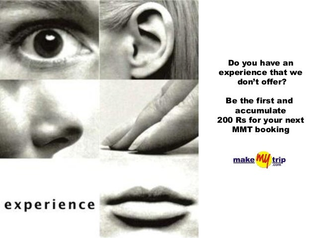 Do you have anexperience that we    don't offer?  Be the first and    accumulate200 Rs for your next   MMT booking