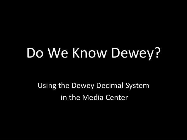 Do We Know Dewey? Using the Dewey Decimal System in the Media Center