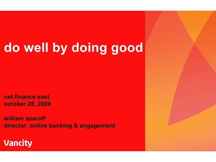 do well by doing good net.finance east october 28, 2008 william azaroff director, online banking & engagement