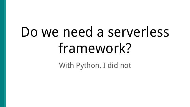 Do we need a serverless framework? With Python, I did not