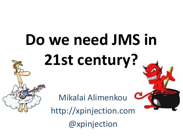 Do we need JMS in 21st century? Mikalai Alimenkou http://xpinjection.com @xpinjection