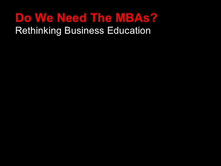 Do We Need The MBAs? Rethinking Business Education