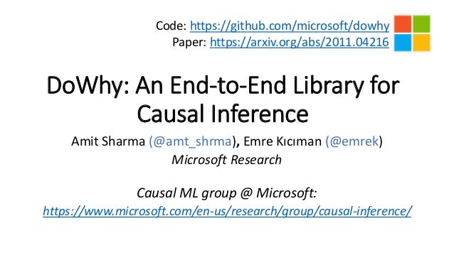 DoWhy: An End-to-End Library for Causal Inference Amit Sharma (@amt_shrma), Emre Kıcıman (@emrek) Microsoft Research Causa...