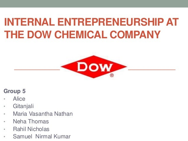 INTERNAL ENTREPRENEURSHIP ATTHE DOW CHEMICAL COMPANYGroup 5•  Alice•  Gitanjali•  Maria Vasantha Nathan•  Neha Thomas•  Ra...