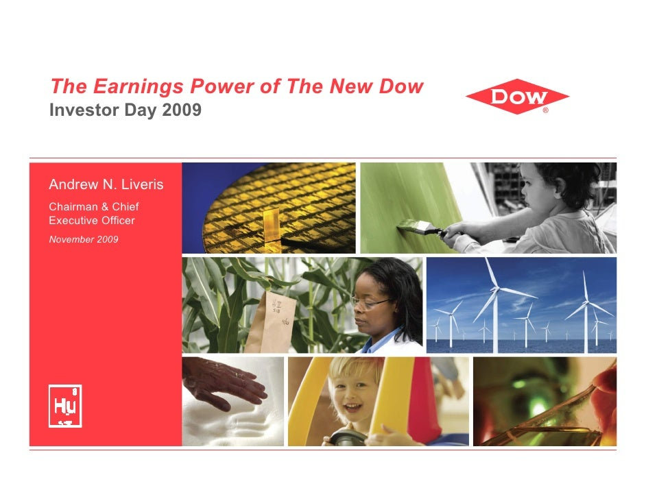 The Earnings Power of The New Dow Investor Day 2009    Andrew N. Liveris Chairman & Chief Executive Officer November 2009