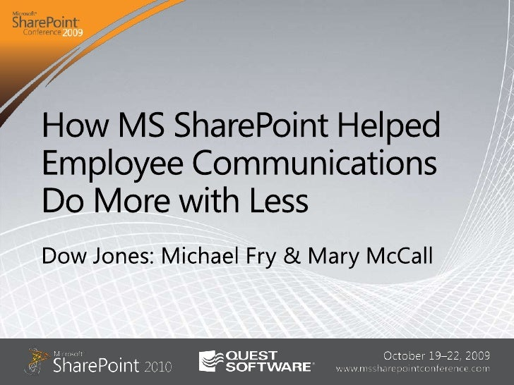 How MS SharePoint Helped Employee Communications Do More with Less<br />Dow Jones: Michael Fry & Mary McCall<br />