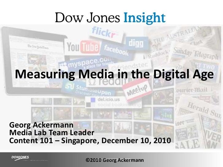 Measuring Media in the Digital Age<br />Georg AckermannMedia Lab Team LeaderContent 101 – Singapore, December 10, 2010<br ...