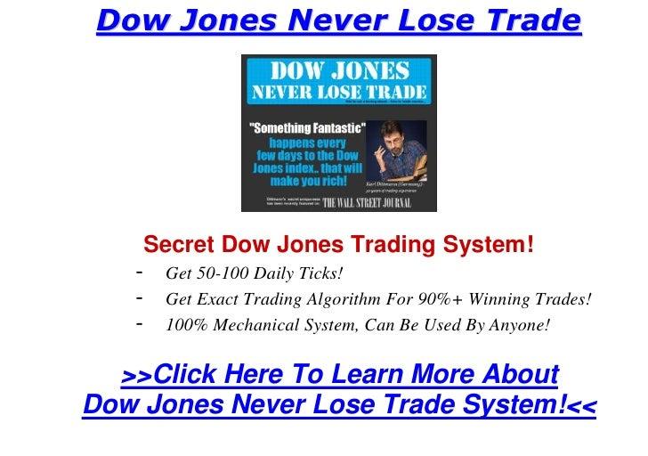 Dow Jones Never Lose Trade            Secret Dow Jones Trading System!    -    Get 50-100 Daily Ticks!    -    Get Exact T...