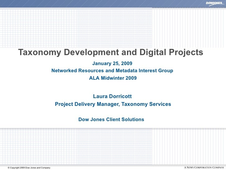 Taxonomy Development and Digital Projects Laura Dorricott Project Delivery Manager, Taxonomy Services Dow Jones Client Sol...
