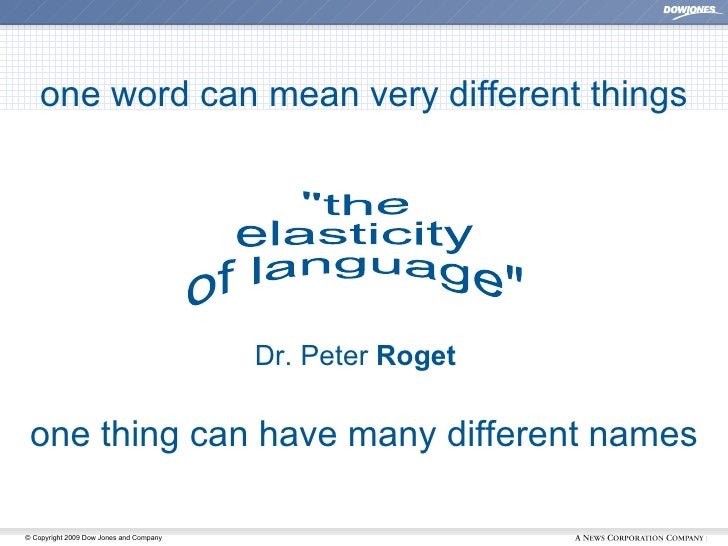 """one thing can have many different names Dr. Peter  Roget one word can mean very different things """"the  elasticity of ..."""