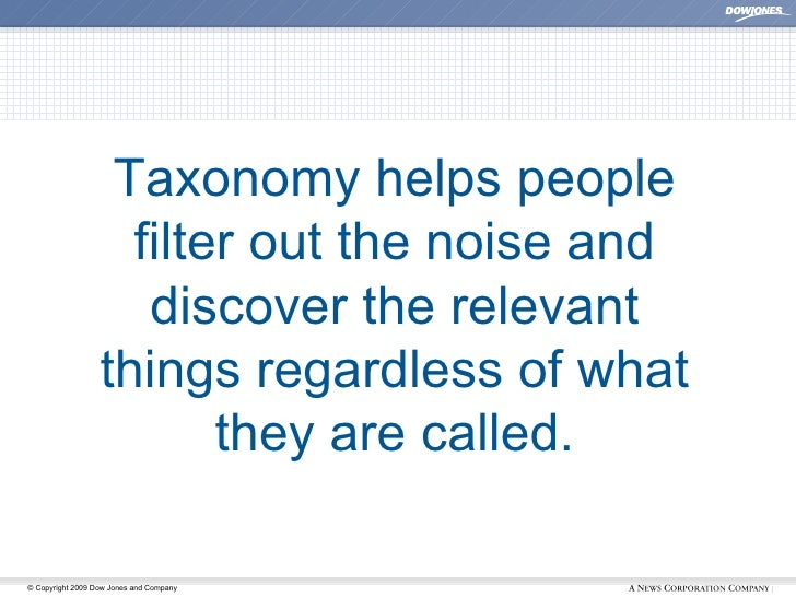 Taxonomy helps people filter out the noise and discover the relevant things regardless of what they are called.