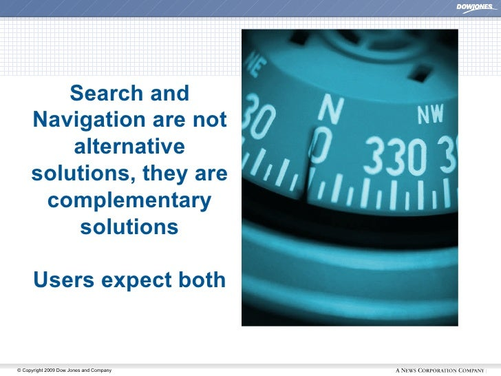 Search and Navigation are not alternative solutions, they are complementary solutions Users expect both